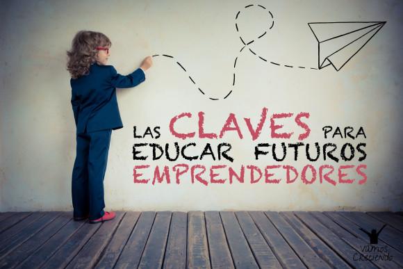 Las claves para educar futuros emprendedores_Vamos creciendo