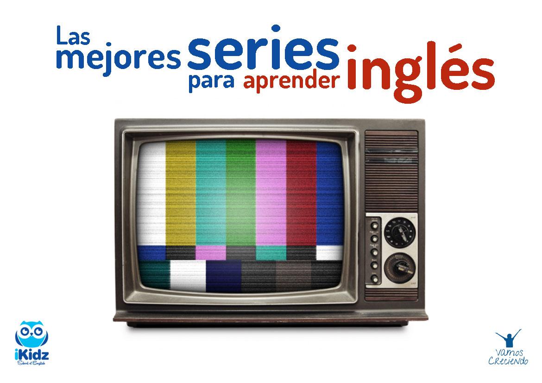 Las Mejores Series Para Aprender Inglés Vamos Creciendovamos Creciendo